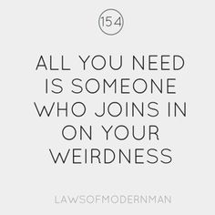 i love people who are weird exactly the same way i am!
