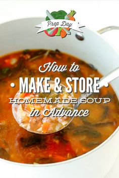 How to Make and Store Homemade Soup In Advance + 10 Simple Soup Recipes