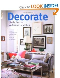Decorate: 1000 Professional Design Ideas for Every Room in the House (Holly Becker & Joanna Copestick)