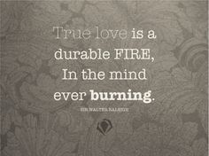 True love is an unquenchable inferno Quotes To Live By, Me Quotes, Quotable Quotes, Love You To Pieces, My Love Story, Love Is Everything, Qoutes About Love, Word Of Advice, Romance And Love