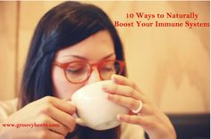10 Ways To Naturally Boost Your Immune System #HealthTips [ GroovyBeets.com ]