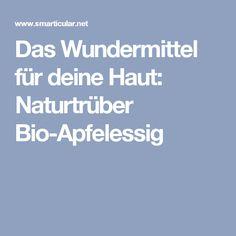 Das Wundermittel für deine Haut: Naturtrüber Bio-Apfelessig