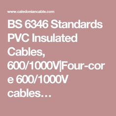 BS 6346 Standards PVC Insulated Cables, 600/1000V|Four-core 600/1000V cables…