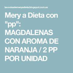 """Mery a Dieta con """"pp"""": MAGDALENAS CON AROMA DE NARANJA / 2 PP POR UNIDAD"""