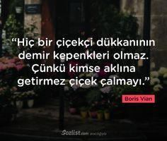 """""""Hiç bir çiçekçi dükkanının demir kepenkleri olmaz. Çünkü kimse aklına getirmez çiçek çalmayı."""" #boris #vian #sözleri #yazar #şair #kitap #şiir #özlü #anlamlı #sözler"""