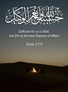 ❝ Sufficient for us is Allah, and [He is] the best Disposer of affairs.❞ ~ Quran 3: 173 ~
