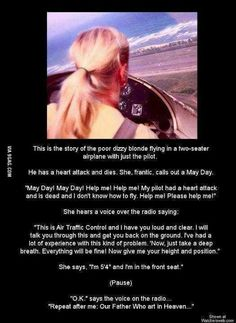This is the story of the poor dizzy blonde flying in a two seater airplane with just the pilot Aviation Quotes, Aviation Humor, Blonde Humor, Dumb Blonde Jokes, Funny Cute, The Funny, Airplane Humor, Pilot Humor, Fly Quotes
