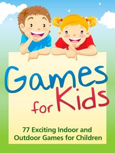 Games for Kids - 77 Exciting Indoor and Outdoor Games for Children - Free and Low Cost Fun Childrens Play Activities for Boys and Girls! - For Any Child Age 5 and Up! Reading Games For Kids, Free Games For Kids, Outdoor Games For Kids, Indoor Activities For Kids, Indoor Games, Outdoor Fun, Fun Activities, Kids Fun, Outdoor Spaces