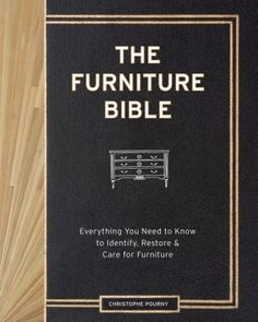 The+Furniture+Bible:+Everything+You+Need+to+Know+to+Identify,+Restore+&+Care+for+Furniture