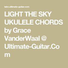LIGHT THE SKY UKULELE CHORDS by Grace VanderWaal @ Ultimate-Guitar.Com