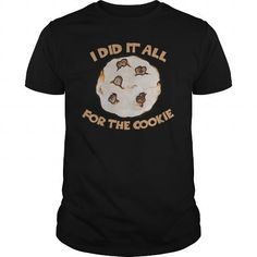 I did it all for the cookie cookies lover humor