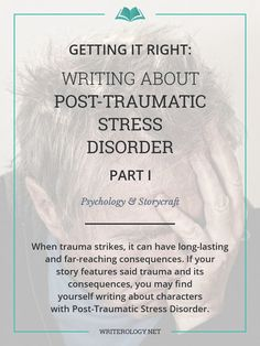 Go beyond simply knowing the diagnostic criteria for Post-Traumatic Stress Disorder. Learn to write about it in a way that's realistic, emotive and sensitive. [Part I]   Writerology.net