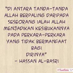 """""""Di antara tanda-tanda Allah berpaling daripada seseorang ialah Allah menjadikan kesibukannya pada perkara-perkara yang tidak bermanfaat bagi dirinya"""" - Hassan al-Basri"""