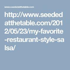 http://www.seededatthetable.com/2012/05/23/my-favorite-restaurant-style-salsa/