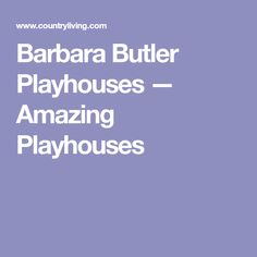 Barbara Butler Playhouses — Amazing Playhouses
