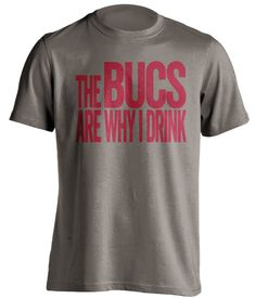 The Bucs Are Why I Drink Tampa Bay Buccaneers by BeefShirts