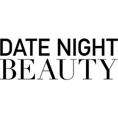 Date Night Beauty text ❤ liked on Polyvore featuring text, words, art, backgrounds, phrase, quotes and saying