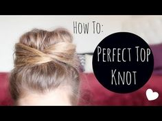 ▶ How To: Perfect Top Knot Bun! (My Go-To Bun Hairstyles) | HauteBrilliance - YouTube