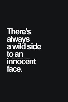 There's always a wild side to an innocent face...