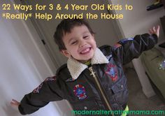 22 Ways for Three & Four Year Olds Kids to *Really* Help Around the House. Expecting your children to be a part of your family team will of course teach them valuable lessons about how to work hard, how to get along with others, how to listen and obey, and that work is a lot more fun when we do it together. But frankly, beyond all that, I just need my kids to help around the house.