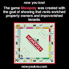 The game Monopoly was created with the goal of showing that rents enriched property owners and impoverished tenants #nowyoukno