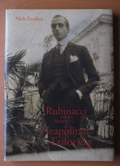 Rubinacci / Napoli / Rubinacci and the Story of Neapolitan Tailoring by Nick Foulkes.