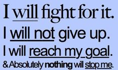 DONT GIVE UP!  Nothing will stop me