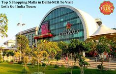 Read blog on Top 5 Shopping Malls in Delhi-NCR To Visit  http://letsgoindiatours.blogspot.in/2016/07/top-5-shopping-malls-in-delhi-ncr-to.html