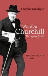 Winston Churchill   Kielinger, Thomas   Verlag C.H.BECK Literatur - Sachbuch - Wissenschaft