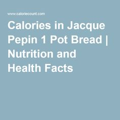 Calories in Jacque Pepin 1 Pot Bread   Nutrition and Health Facts