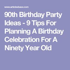 90th Birthday Party Ideas - 9 Tips For Planning A Birthday Celebration For A Ninety Year Old