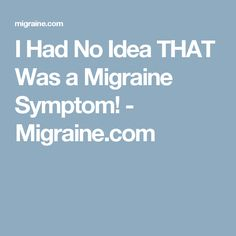 I Had No Idea THAT Was a Migraine Symptom! - Migraine.com