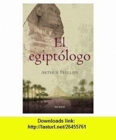 El Egiptologo/The Egyptologist (Spanish Edition) (9788432296536) Arthur Phillips, Francisco Lacruz , ISBN-10: 8432296538  , ISBN-13: 978-8432296536 ,  , tutorials , pdf , ebook , torrent , downloads , rapidshare , filesonic , hotfile , megaupload , fileserve