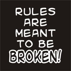 Rules are meant to be broken I Want To Leave, Meant To Be Quotes, Feeling Like A Failure, Finishing School, Someone Like Me, Broken Quotes, Trust The Process, Day Of My Life, Wise Quotes