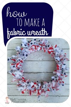 How to make a fabric wreath is seriously my favorite new tutorial! Why? There are so many uses for this little inexpensive craft. Total cost less than $5.00 Step by step tutorial here: http://multitaskingmaven.com/how-to-make-a-fabric-wreath/