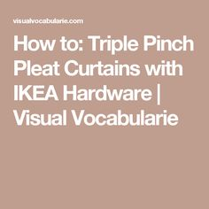 How to: Triple Pinch Pleat Curtains with IKEA Hardware | Visual Vocabularie