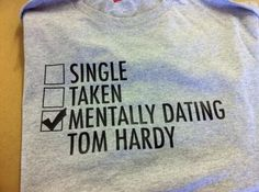 Relationship Status: Mentally Dating Tom Hardy