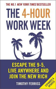 The 4-Hour Work Week: Escape the 9-5, Live Anywhere and Join the New Rich by Timothy Ferriss. A new, updated and expanded edition of this New York Times bestseller on how to reconstruct your life so it's not all about work Forget the old concept of retirement and the rest of the deferred-life plan - there is no need to wait and every reason not to, especially in unpredictable economic times.