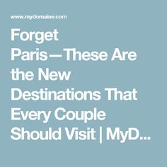Forget Paris—These Are the New Destinations That Every Couple Should Visit | MyDomaine