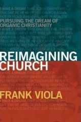 What is an Organic Church? A Plea for Clarity | Beyond Evangelical | The Blog of Frank Viola