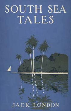 #bookaday for 3 Jun: South Sea Tales by Jack London http://www.towerbabel.com/library/497/south-sea-tales/ #shortstories