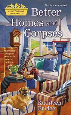Better Homes and Corpses (Hamptons Home & Garden Mystery) by Kathleen Bridge, http://www.amazon.com/dp/B00QH831XM/ref=cm_sw_r_pi_dp_MhwVub1MXX5M0