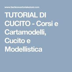 TUTORIAL DI CUCITO  - Corsi e Cartamodelli, Cucito e Modellistica