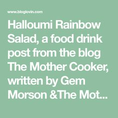 Halloumi Rainbow Salad, a food drink post from the blog The Mother Cooker, written by Gem Morson &The Mother Cooker on Bloglovin'