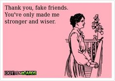 fake friends - Click image to find more Humor Pinterest pins.  I really really hate FAKE PEOPLE PERIOD!