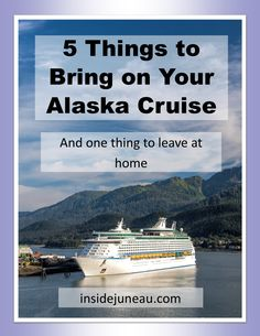 """Cruise ship in Alaska with the heading """"Five Things to Bring on you Alaska Cruise. Alaska Cruise Tips, Alaska Travel, Packing List For Cruise, Cruise Vacation, Best Alaskan Cruise, City Clean, Juneau Alaska, Cruise Outfits, Whale Watching"""