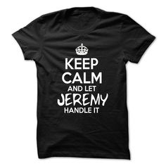Keep Calm And ᐊ Let Jeremy Handle It - Funny Name Shirt  ② !!!Keep Calm And Let Jeremy Handle It - Funny Name Shirt !!!TeeForJeremy Jeremy