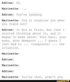 I always thought Marinette would find out Adrien is Cat Noir through his puns haha!