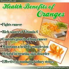 Health Benefits of Oranges! Oranges can help to fight cancer, manage kidney stones and also have anti-inflammatory properties.