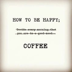 Life Quotes : Happy Coffee Quote - Quotes Sayings Coffee Wine, Coffee Talk, Coffee Is Life, I Love Coffee, Coffee Break, My Coffee, Coffee Drinks, Morning Coffee, Coffee Cups